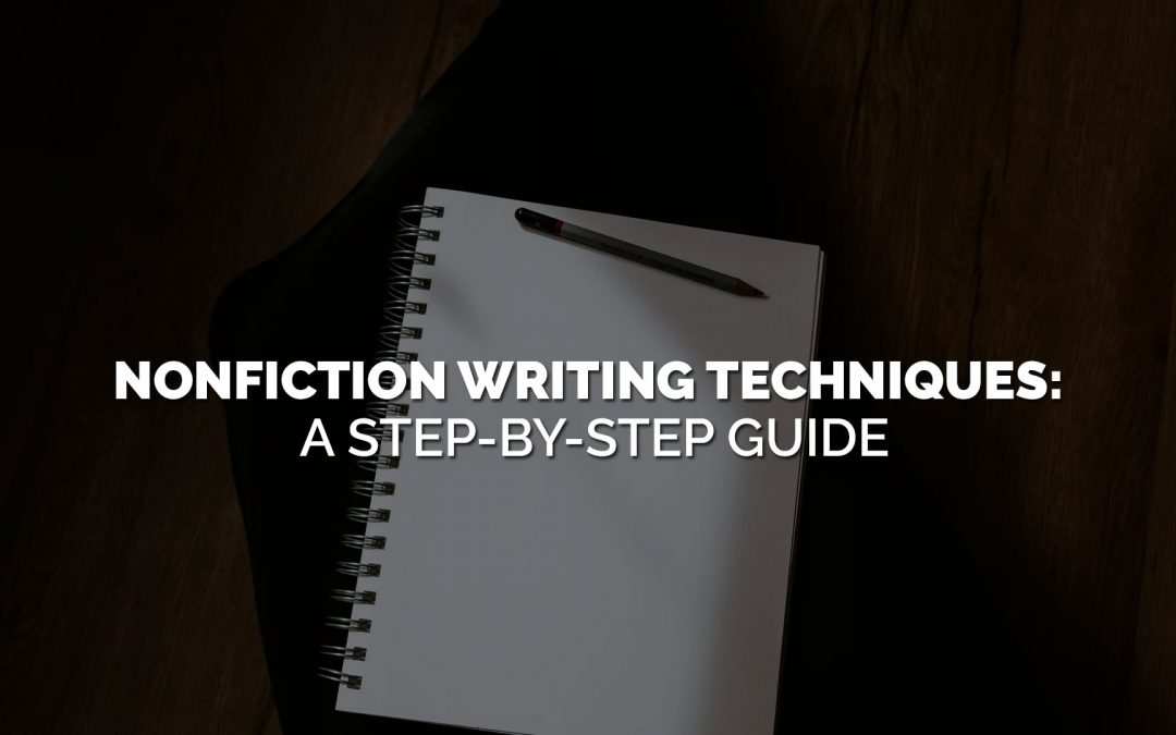Nonfiction Writing Techniques: A Step-by-Step Guide